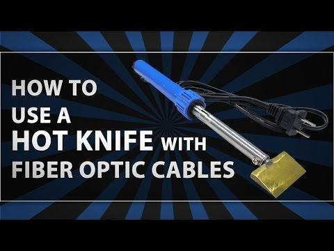 How To Use A Hot Knife With Fiber Optic Cable